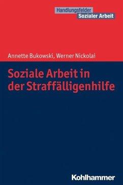 Soziale Arbeit in der Straffälligenhilfe - Bukowksi, Annette;Nickolai, Werner