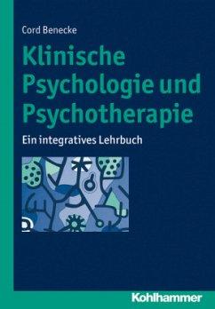 Klinische Psychologie und Psychotherapie - Benecke, Cord