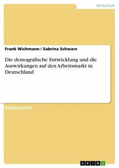Die demografische Entwicklung und die Auswirkungen auf den Arbeitsmarkt in Deutschland