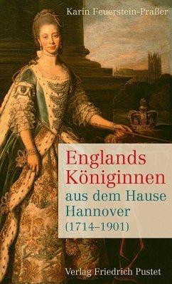Englands Königinnen aus dem Hause Hannover (1714-1901) - Feuerstein-Praßer, Karin