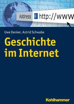 Geschichte im Internet - Danker, Uwe; Schwabe, Astrid