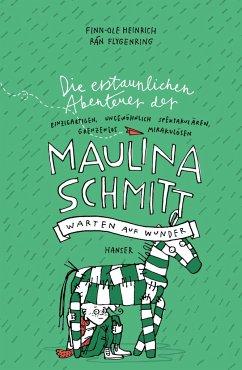 Warten auf Wunder / Die erstaunlichen Abenteuer der Maulina Schmitt Bd.2 - Heinrich, Finn-Ole; Flygenring, Rán