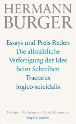 Essays und Preis-Reden - Die allmähliche Verfertigung der Idee beim Schreiben. Tractatus logico-suicidalis - Burger, Hermann