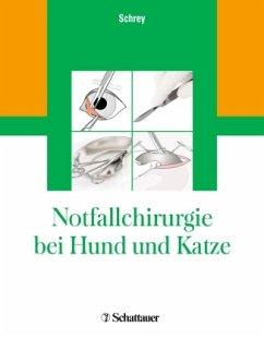 Notfallchirurgie bei Hund und Katze - Schrey, Christian F.