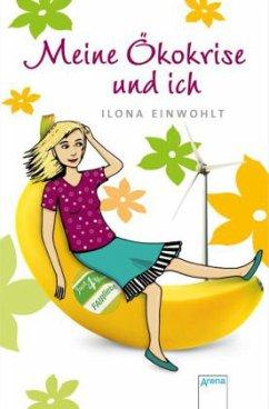 Meine Ökokrise und ich / Sina Bd.10 - Einwohlt, Ilona