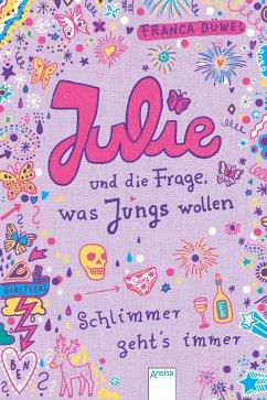 Julie und die Frage, was Jungs wollen / Schlimmer geht's immer Bd.4 - Düwel, Franca
