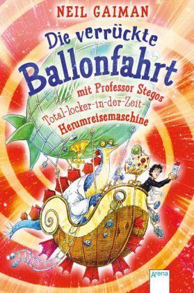 Die verrückte Ballonfahrt mit Professor Stegos Total-locker-in-der-Zeit-Herumreisemaschine - Gaiman, Neil