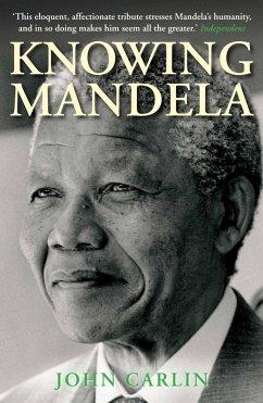 Knowing Mandela (eBook, ePUB) - Carlin, John