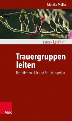 Trauergruppen leiten - Müller, Monika