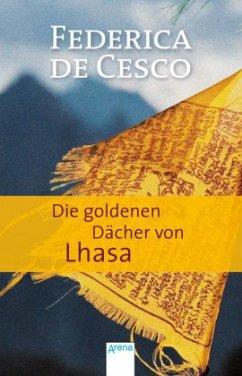 Die goldenen Dächer von Lhasa - de Cesco, Federica