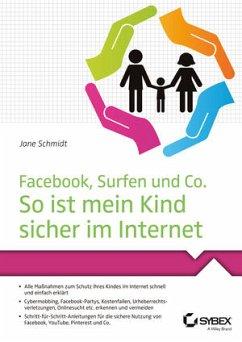 Facebook, Surfen und Co. So ist mein Kind sicher im Internet - Schmidt, Jane