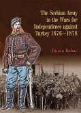 The Serbian Army in the Wars for Independence Against Turkey, 1876-1878
