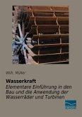 Wasserkraft - Elementare Einführung in den Bau und die Anwendung der Wasserräder und Turbinen