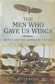 The Men Who Gave Us Wings: Britain and the Aeroplane 1796-1914