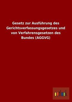 Gesetz zur Ausführung des Gerichtsverfassungsgesetzes und von Verfahrensgesetzen des Bundes (AGGVG)