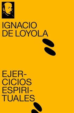 Ejercicios Espirituales (eBook, ePUB) - De Loyola, Ignacio