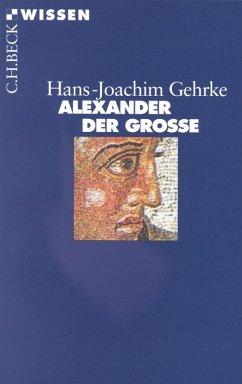 Alexander der Grosse (eBook, ePUB) - Gehrke, Hans-Joachim