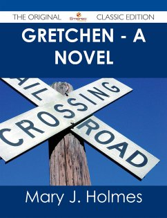 Gretchen - A Novel - The Original Classic Edition (eBook, ePUB)
