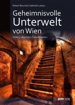 Geheimnisvolle Unterwelt von Wien - Bouchal, Robert; Lukacs, Gabriele