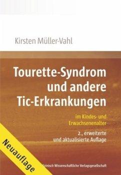 Tourette-Syndrom und andere Tic-Erkrankungen im Kindes- und Erwachsenenalter - Müller-Vahl, Kirsten