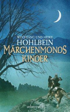Märchenmonds Kinder - Hohlbein, Wolfgang; Hohlbein, Heike