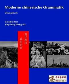 Moderne chinesische Grammatik - Übungsbuch - Ross, Claudia; He, Baozhang; Chen, Pei-chia