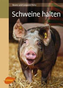 Schweine halten - Peitz, Beate; Peitz, Leopold