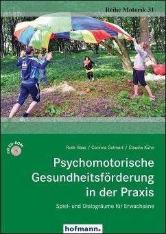 Psychomotorische Gesundheitsförderung in der Praxis - Haas, Ruth; Golmert, Corinna; Kühn, Claudia