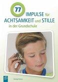 77 Impulse für Achtsamkeit und Stille in der Grundschule
