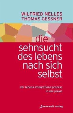 Die Sehnsucht des Lebens nach sich selbst - Nelles, Wilfried; Gessner, Thomas