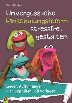 Unvergessliche Einschulungsfeiern stressfrei gestalten - Siebenborn, Christina