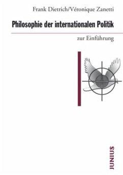 Philosophie der internationalen Politik zur Einführung - Dietrich, Frank; Zanetti, Véronique