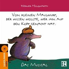 Vom kleinen Maulwurf, der wissen wollte, wer ihm auf den Kopf gemacht hat, 1 Audio-CD - Holzwarth, Werner