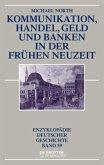 Kommunikation, Handel, Geld und Banken in der Frühen Neuzeit