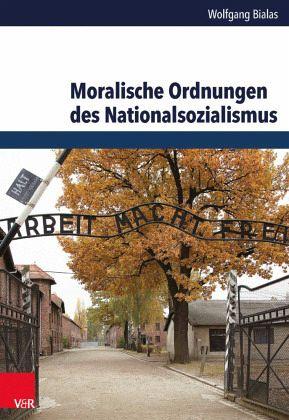 Moralische Ordnungen des Nationalsozialismus - Bialas, Wolfgang