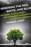 Greening the Red, White, and Blue: The Bomb, Big Business, and Consumer Resistance in Postwar America