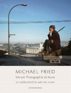 Warum Photographie als Kunst so bedeutend ist wie nie zuvor - Fried, Michael