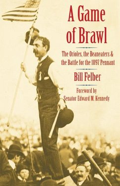 A Game of Brawl: The Orioles, the Beaneaters, and the Battle for the 1897 Pennant - Felber, Bill