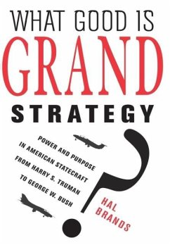 What Good Is Grand Strategy?: Power and Purpose in American Statecraft from Harry S. Truman to George W. Bush - Brands, Hal