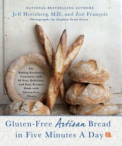 Gluten-Free Artisan Bread in Five Minutes a Day: The Baking Revolution Continues with 90 New, Delicious and Easy Recipes Made with Gluten-Free Flours - Hertzberg, Jeff