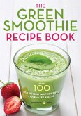 Green Smoothie Recipe Book: Over 100 Healthy Green Smoothie Recipes to Look and Feel Amazing