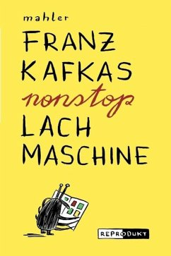 Franz Kafkas nonstop Lachmaschine - Mahler, Nicolas