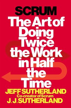 Scrum: The Art of Doing Twice the Work in Half the Time - Sutherland, Jeff; Sutherland, J. J.