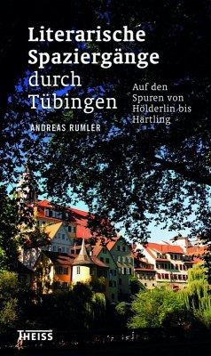 Literarische Spaziergänge durch Tübingen (eBook, PDF) - Rumler, Andreas