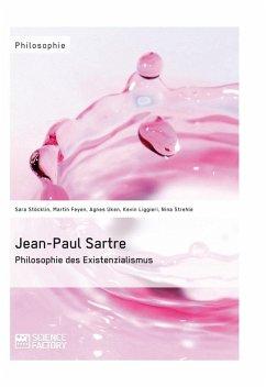 Jean-Paul Sartre. Philosophie des Existenzialismus (eBook, ePUB) - Stöcklin, Sara; Uken, Agnes; Liggieri, Kevin; Strehle, Nina; Feyen, Martin
