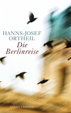 Die Berlinreise (eBook, ePUB) - Ortheil, Hanns-Josef