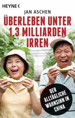 Überleben unter 1,3 Milliarden Irren (eBook, ePUB) - Aschen, Jan