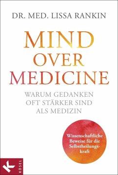 Mind over Medicine - Warum Gedanken oft stärker sind als Medizin (eBook, ePUB) - Rankin, Lissa