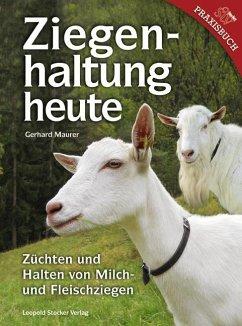 Ziegenhaltung heute - Maurer, Gerhard
