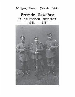Fremde Gewehre in deutschen Diensten 1914-1918 (eBook, ePUB)